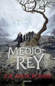 Medio Rey de Joe Abercrombie, editorial Fantascy