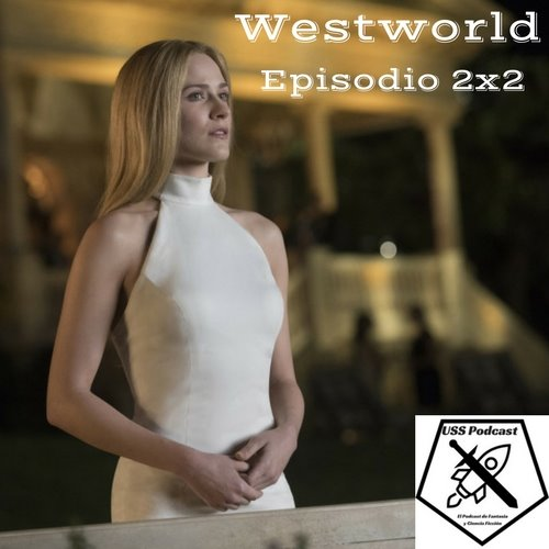USS Podcast sobre Westworld, temporada 2, episodio 2 Reunion #Westworld