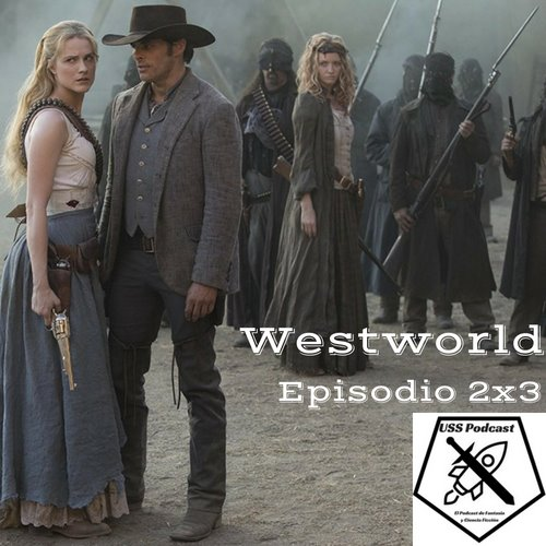 USS Podcast sobre Westworld, temporada 2, episodio 3 Virtu e Fortuna #Westworld