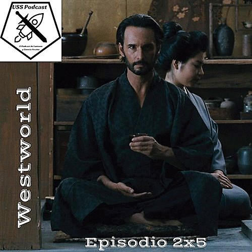 USS Podcast – Westworld 2×5 – Akane no Mai