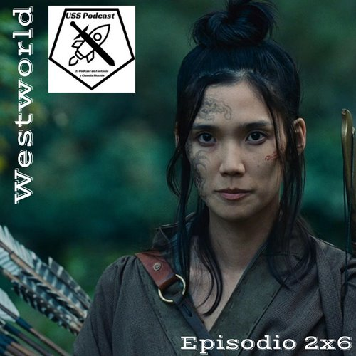 USS Podcast sobre Westworld, temporada 2, episodio 6 Espacio Fasico #Westworld