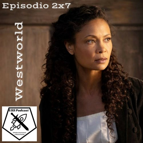 USS Podcast – Westworld 2×7 – Les Ecorches