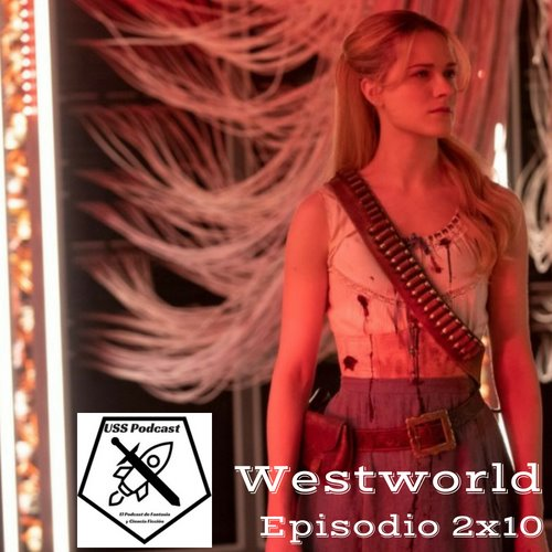 USS Podcast sobre Westworld, temporada 2, episodio 10 El Pasajero #Westworld