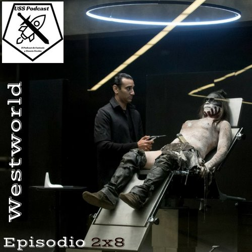 USS Podcast sobre Westworld, temporada 2, episodio 8 Kiksuya #Westworld