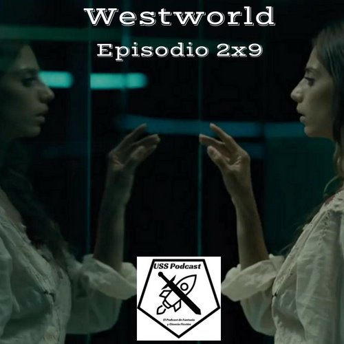 USS Podcast sobre Westworld, temporada 2, episodio 9 Vanishing Point #Westworld