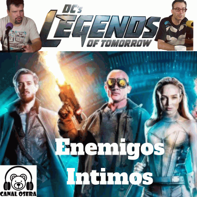Legends of Tomorrow, comentado en Enemigos Intimos por Marco Osera y Antonio Vuarnet. #CW #Legendsoftomorrow #series