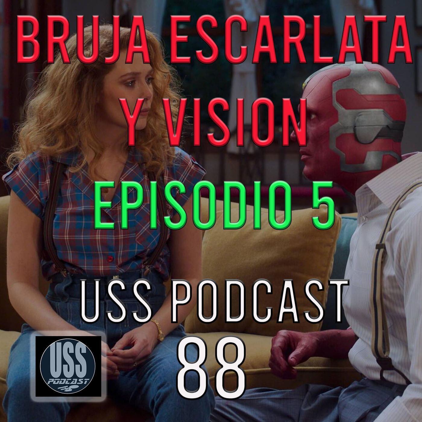 Bruja Escarlata y Vision Episodio 5 USS Podcast 88