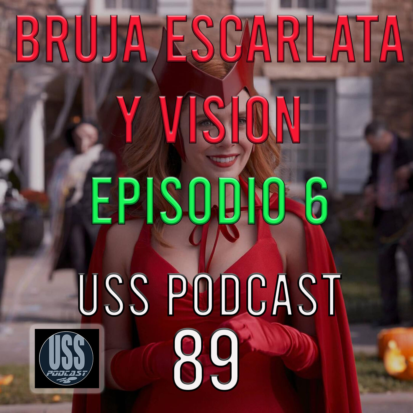 Bruja Escarlata y Vision Episodio 6 USS Podcast 89