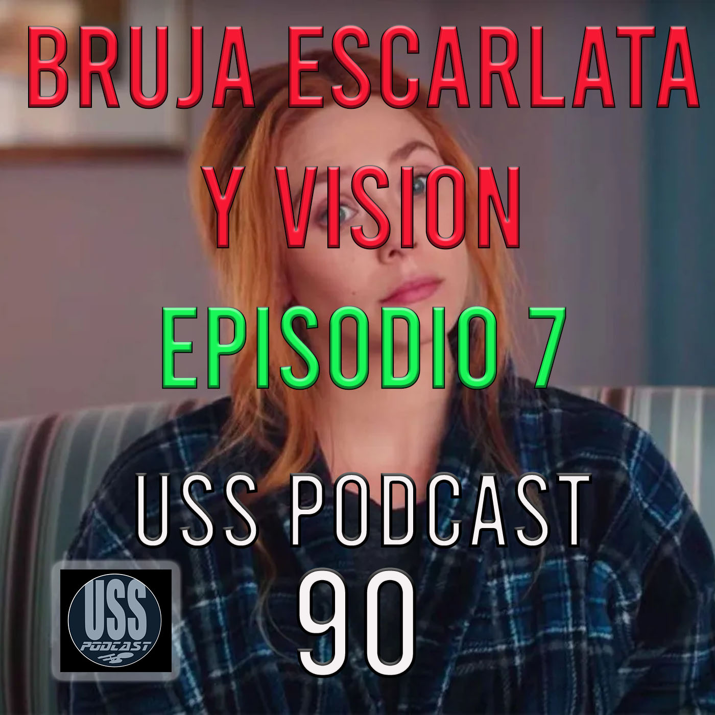 Bruja Escarlata y Vision Episodio 7 USS Podcast 90