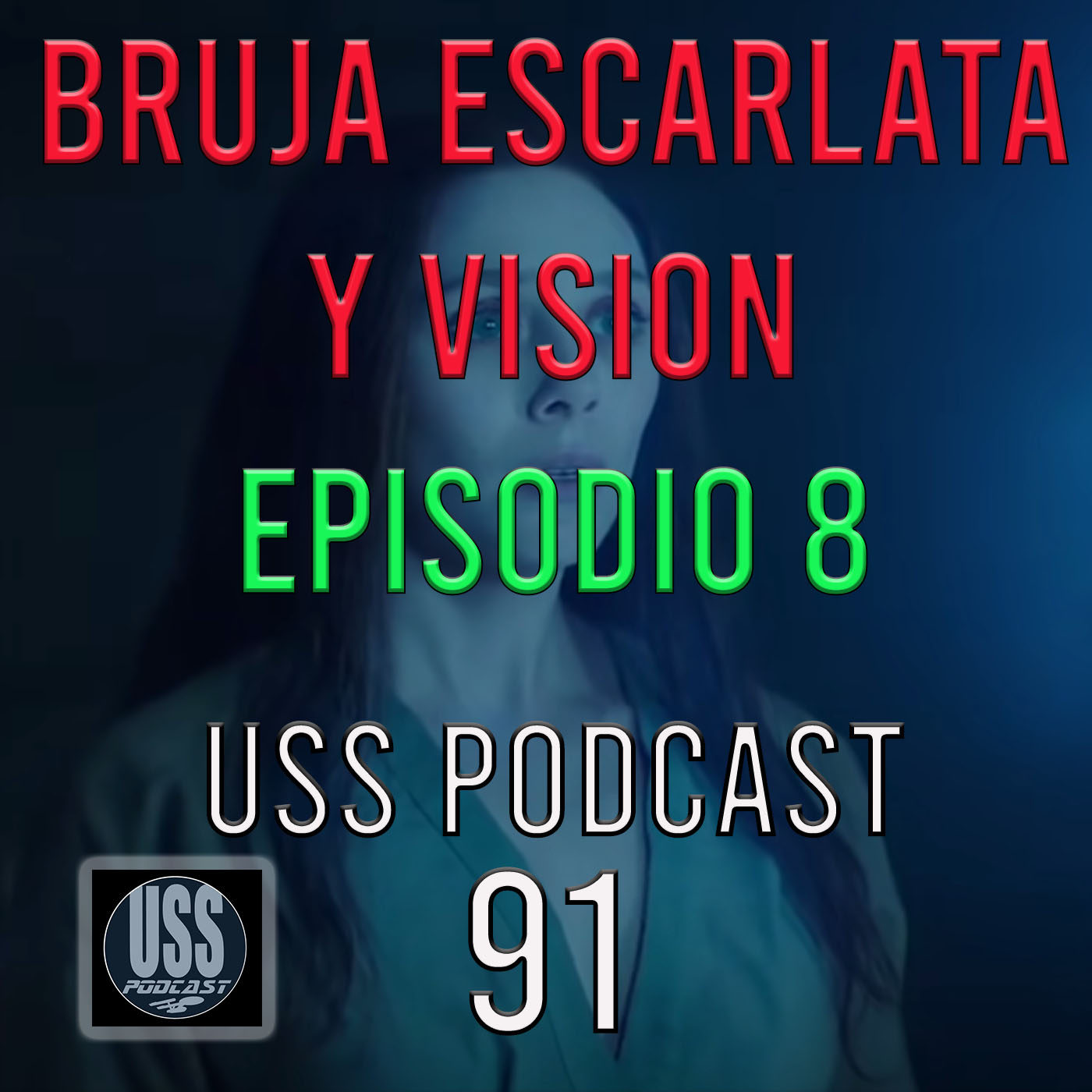 Bruja Escarlata y Vision Episodio 8 USS Podcast 91